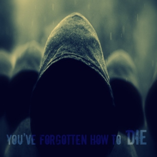 You've Forgotten How To Die
