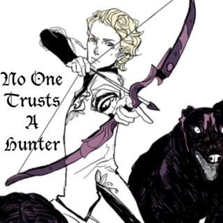 No One Trusts A Hunter
