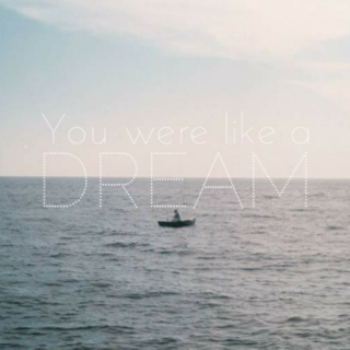 You were like a dream