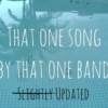 That One Song By That One Band: Slightly Updated