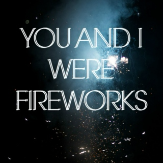 You and I Were Fireworks
