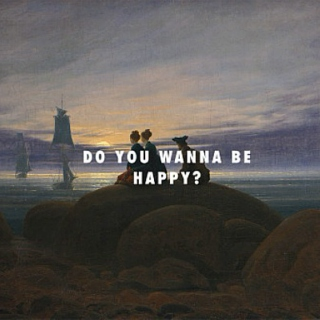 do you wanna be happy?