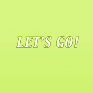 let's go!