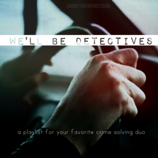We'll Be Detectives