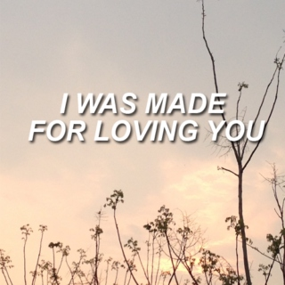 i was made for loving you,