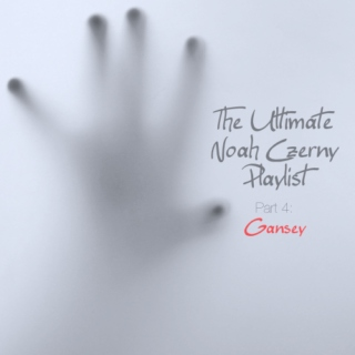 The Ultimate Noah Czerny Playlist: Part 4 (Gansey)