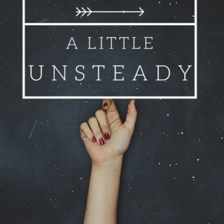 a little unsteady