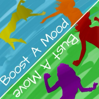 Boost a Mood/Bust a Move