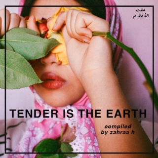 TENDER IS THE EARTH