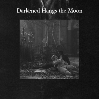 Darkened Hangs the Moon