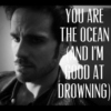 you are the ocean (and i'm good at drowning)