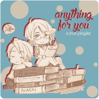 anything for you (a frus playlist)