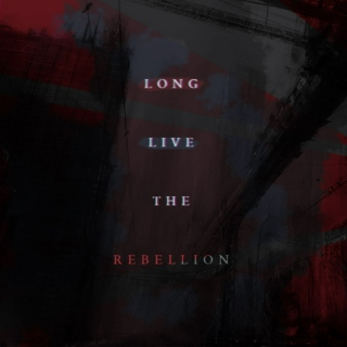 long live the rebellion