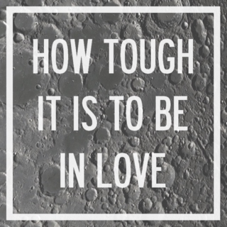 1. how tough it is to be in love
