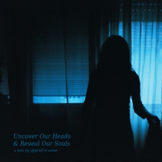 Uncover Our Heads & Reveal Our Souls