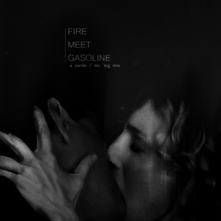 fire meet gasoline | a carrie/mr. big mix