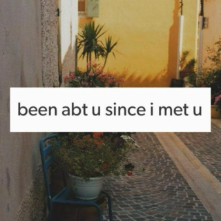been abt u since i met u