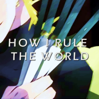 HOW I RULE THE WORLD