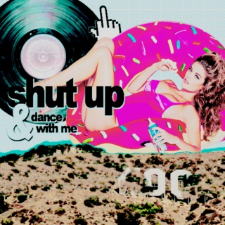 Shut Up & Dance With Me