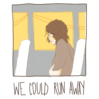 we could run away