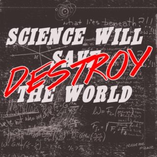 Science Will Destroy The World