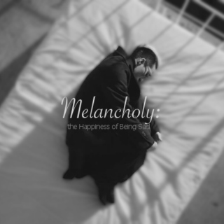 Melancholy: the Happiness of Being Sad