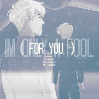 I'M ONLY A FOOL ( FOR YOU. )