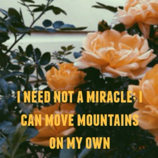 i need not a miracle; i can move mountains on my own