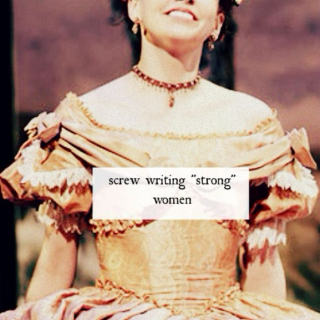 "screw writing ""strong"" women"