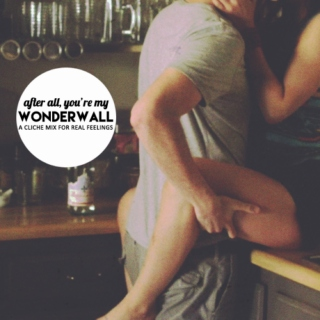 after all, you're my wonderwall