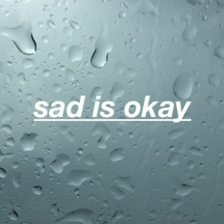 sad is okay