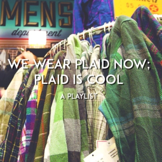 We Wear Plaid Now; Plaid is Cool