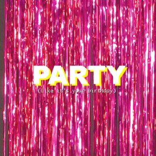 PARTY (like it's your birthday)