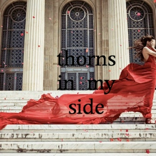 thorns in my side