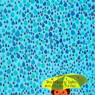 The Indiepop Tapes, Vol. 72: R Is For Rain