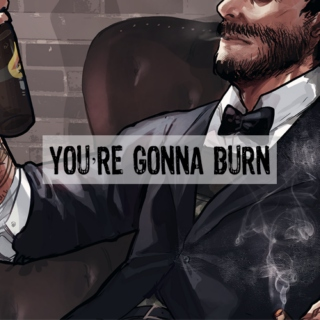 you're gonna burn