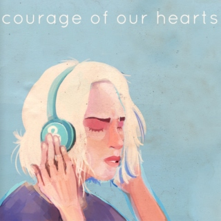 courage of our hearts