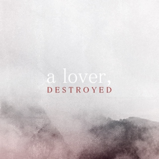 a lover, destroyed