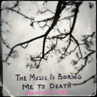 The Music Is Boring Me to Death