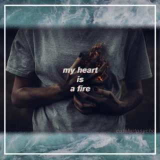 my heart is a fire.