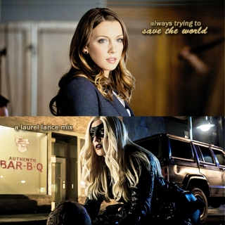 always trying to save the world: a laurel lance mix