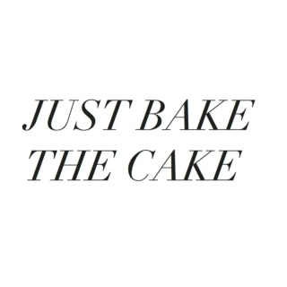 JUST BAKE THE CAKE