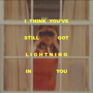 I think you've still got lightning in you.