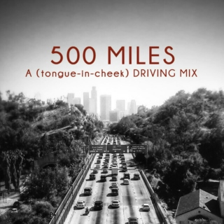 500 Miles: A (Tongue in Cheek) Driving Mix
