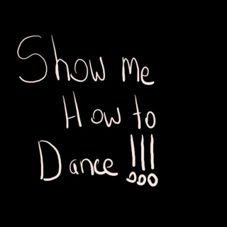 Show me how to dance, oh wait you don't know how to either!