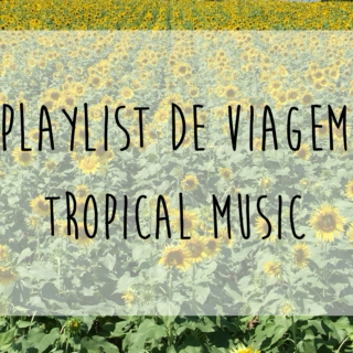 Playlist de Viagem: Tropical Music