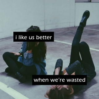 better when we're wasted