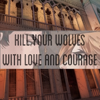 Kill Your Wolves With Love and Courage