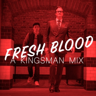 Fresh Blood: A Kingsman Mix
