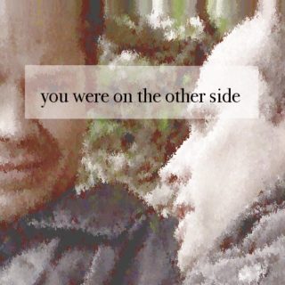 you were on the other side